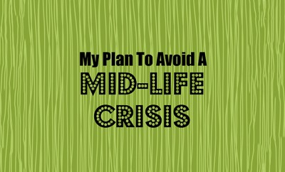 my-plan-to-avoid-a-mid-life-crisis_web